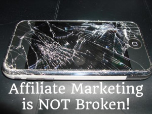 Affiliate Marketing Is NOT Broken