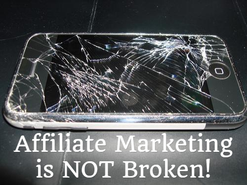 Bad Affiliate Marketing is Broken. Good Affiliate Marketing is NOT.