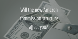 Will the new Amazon commission structure affect you?